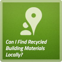 Can I find recycled building materials locally?