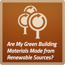 Are my green building materials made from Renewable sources?
