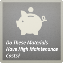 Do these materials have high maintainence costs?